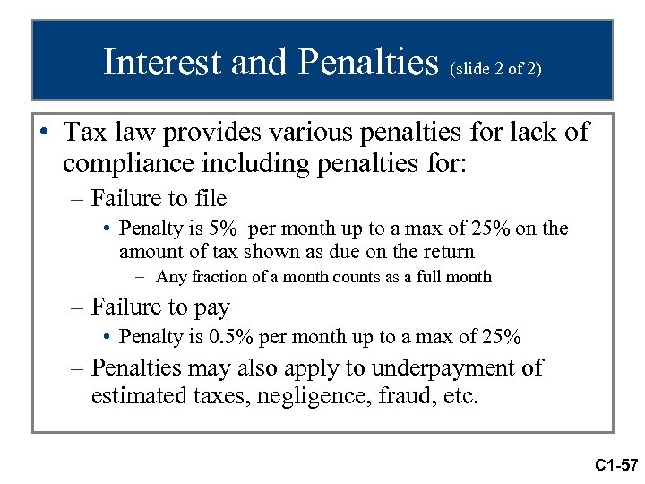 Interest and Penalties (slide 2 of 2) • Tax law provides various penalties for