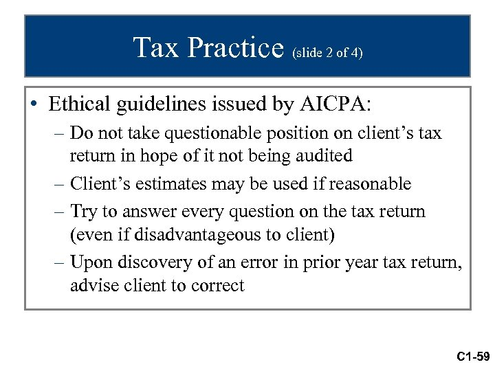 Tax Practice (slide 2 of 4) • Ethical guidelines issued by AICPA: – Do