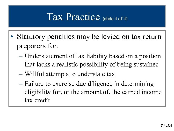 Tax Practice (slide 4 of 4) • Statutory penalties may be levied on tax