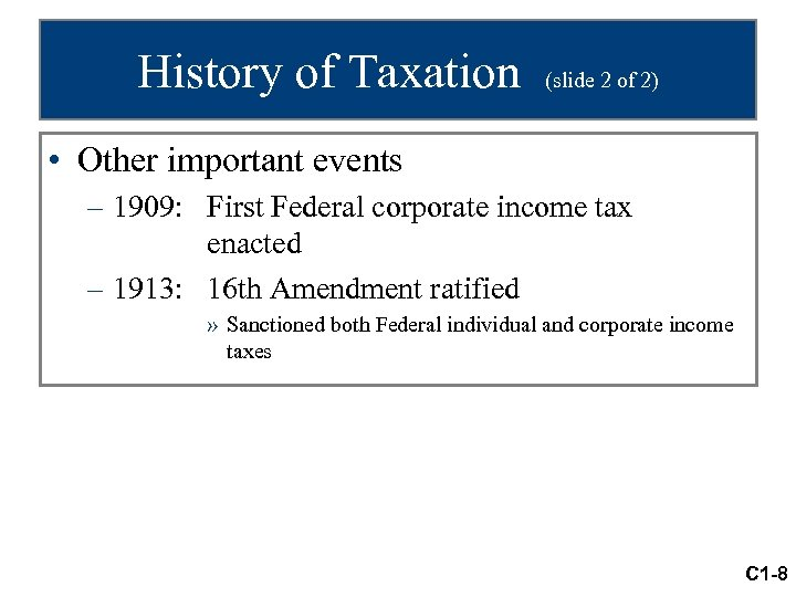 History of Taxation (slide 2 of 2) • Other important events – 1909: First