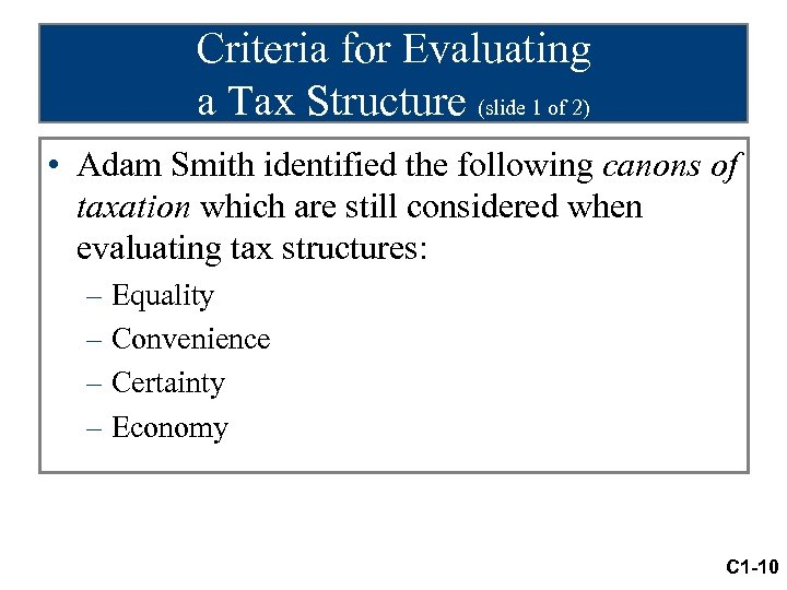 Criteria for Evaluating a Tax Structure (slide 1 of 2) • Adam Smith identified