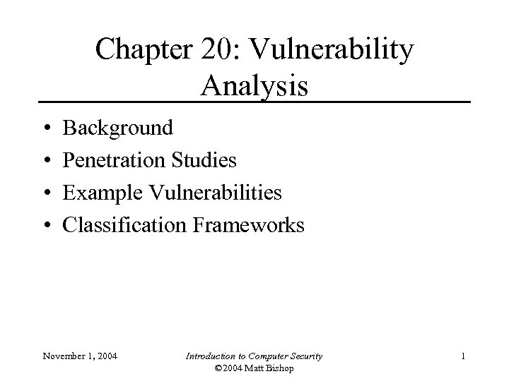 Chapter 20: Vulnerability Analysis • • Background Penetration Studies Example Vulnerabilities Classification Frameworks November