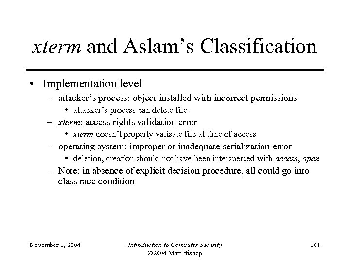 xterm and Aslam's Classification • Implementation level – attacker's process: object installed with incorrect