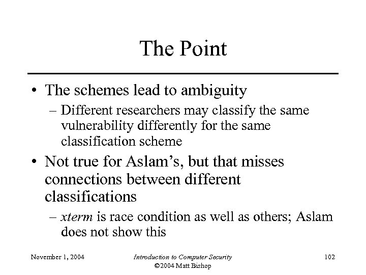 The Point • The schemes lead to ambiguity – Different researchers may classify the