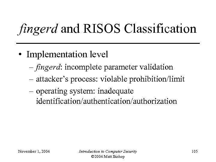 fingerd and RISOS Classification • Implementation level – fingerd: incomplete parameter validation – attacker's