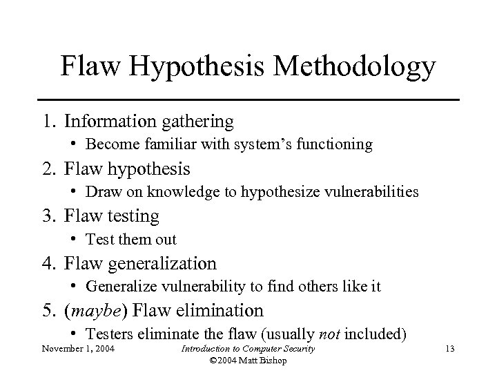 Flaw Hypothesis Methodology 1. Information gathering • Become familiar with system's functioning 2. Flaw