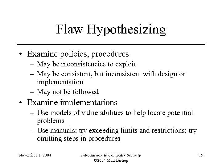 Flaw Hypothesizing • Examine policies, procedures – May be inconsistencies to exploit – May