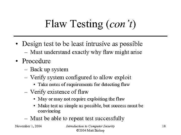 Flaw Testing (con't) • Design test to be least intrusive as possible – Must