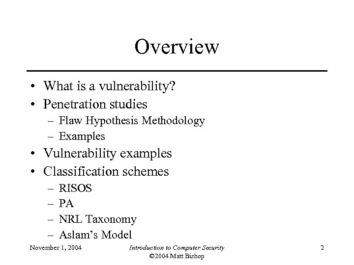 Overview • What is a vulnerability? • Penetration studies – Flaw Hypothesis Methodology –