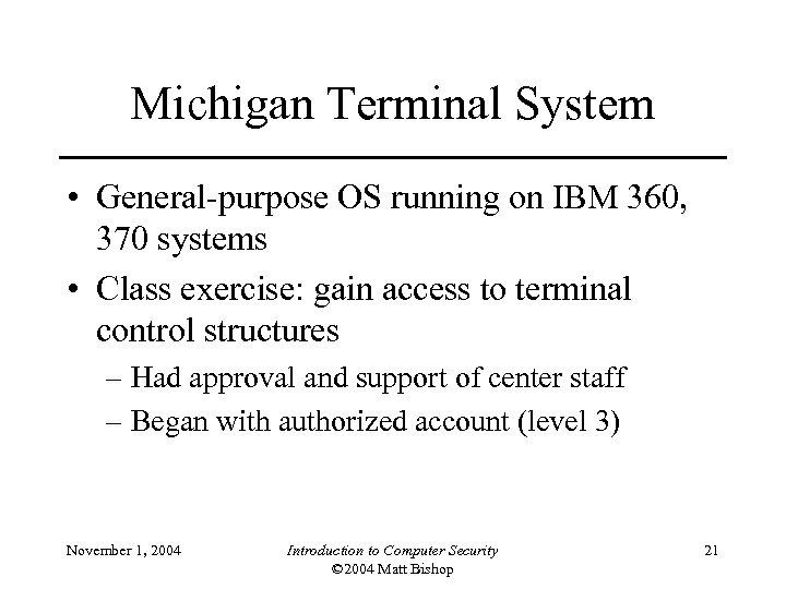 Michigan Terminal System • General-purpose OS running on IBM 360, 370 systems • Class