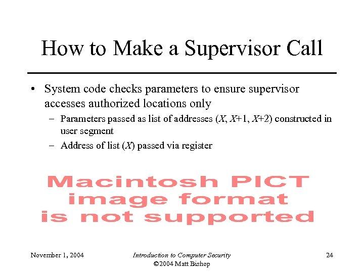 How to Make a Supervisor Call • System code checks parameters to ensure supervisor