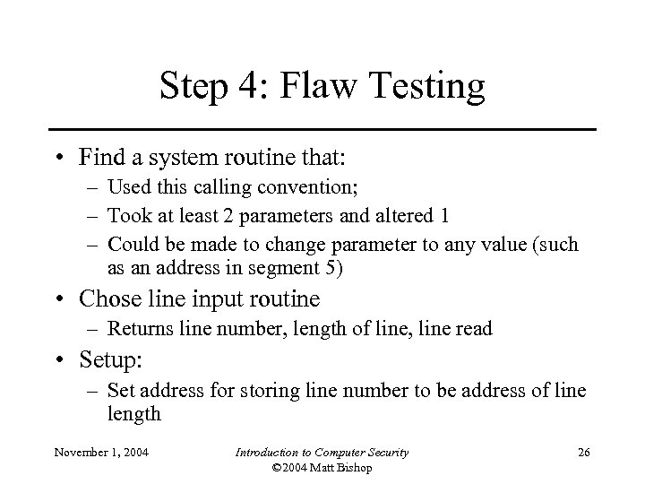 Step 4: Flaw Testing • Find a system routine that: – Used this calling