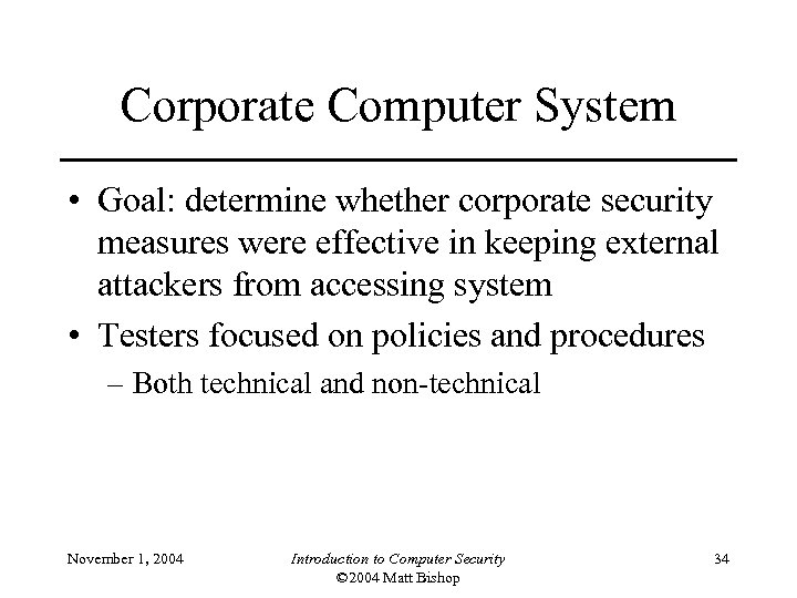 Corporate Computer System • Goal: determine whether corporate security measures were effective in keeping