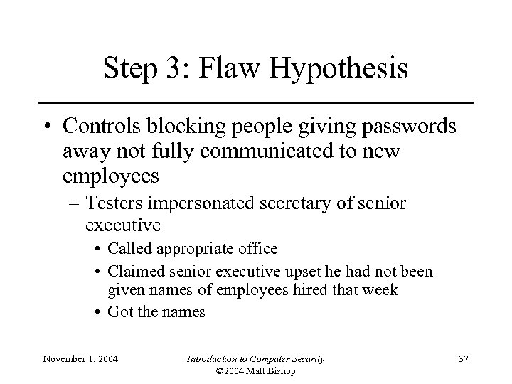 Step 3: Flaw Hypothesis • Controls blocking people giving passwords away not fully communicated
