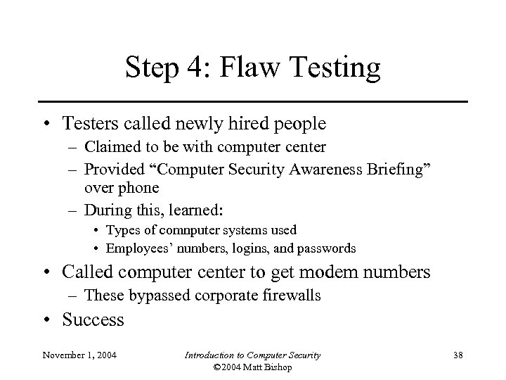 Step 4: Flaw Testing • Testers called newly hired people – Claimed to be