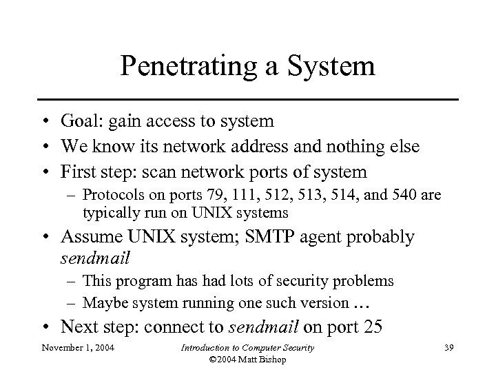 Penetrating a System • Goal: gain access to system • We know its network
