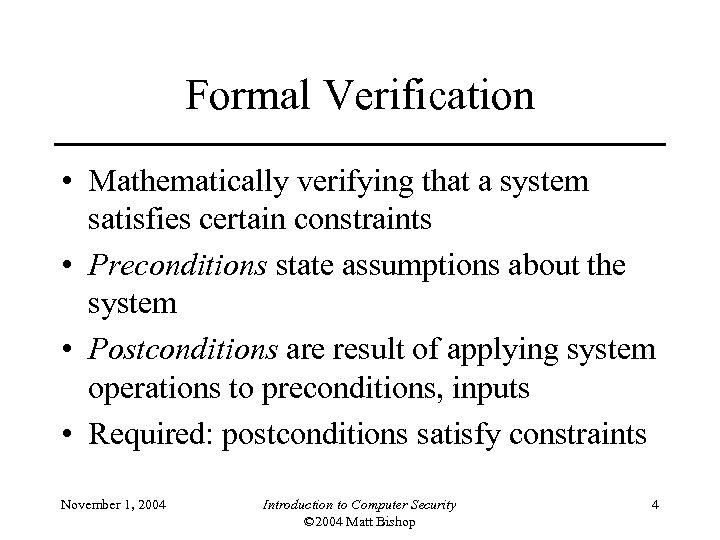 Formal Verification • Mathematically verifying that a system satisfies certain constraints • Preconditions state