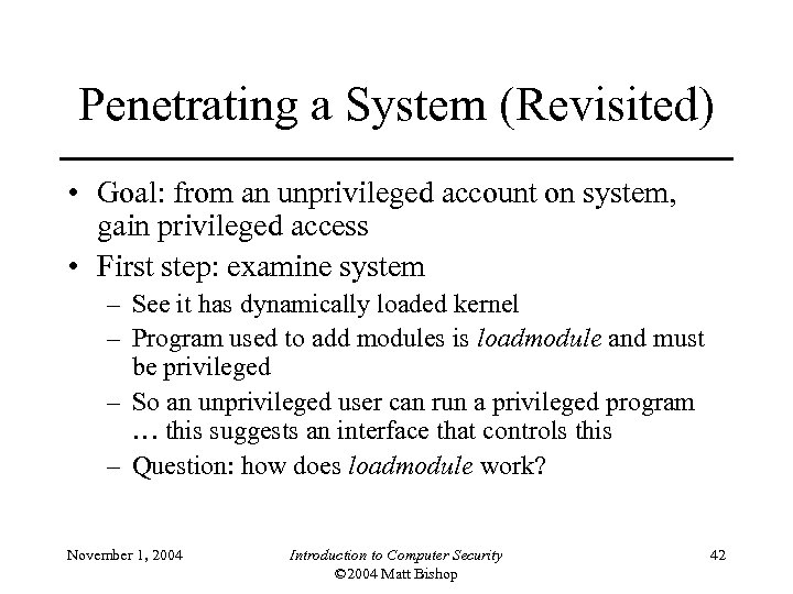 Penetrating a System (Revisited) • Goal: from an unprivileged account on system, gain privileged