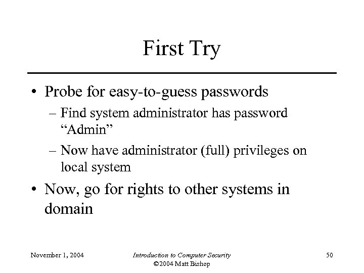 """First Try • Probe for easy-to-guess passwords – Find system administrator has password """"Admin"""""""