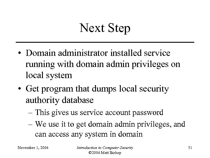 Next Step • Domain administrator installed service running with domain admin privileges on local