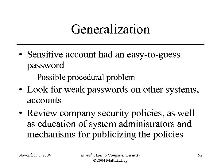 Generalization • Sensitive account had an easy-to-guess password – Possible procedural problem • Look