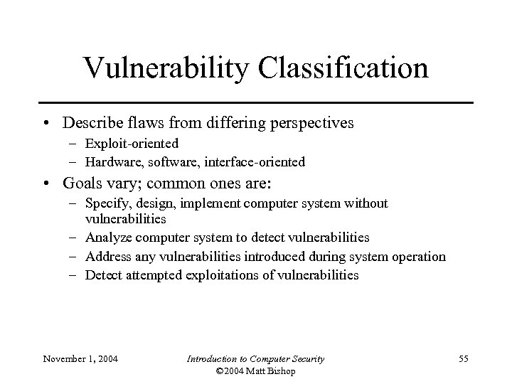 Vulnerability Classification • Describe flaws from differing perspectives – Exploit-oriented – Hardware, software, interface-oriented