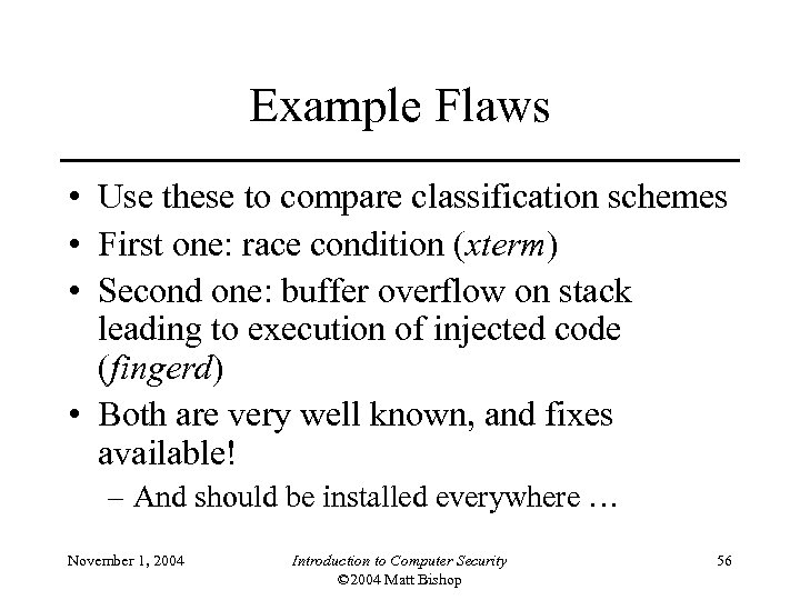 Example Flaws • Use these to compare classification schemes • First one: race condition