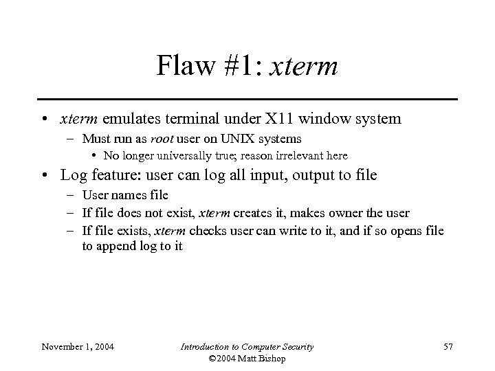 Flaw #1: xterm • xterm emulates terminal under X 11 window system – Must