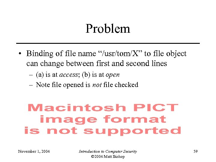 """Problem • Binding of file name """"/usr/tom/X"""" to file object can change between first"""