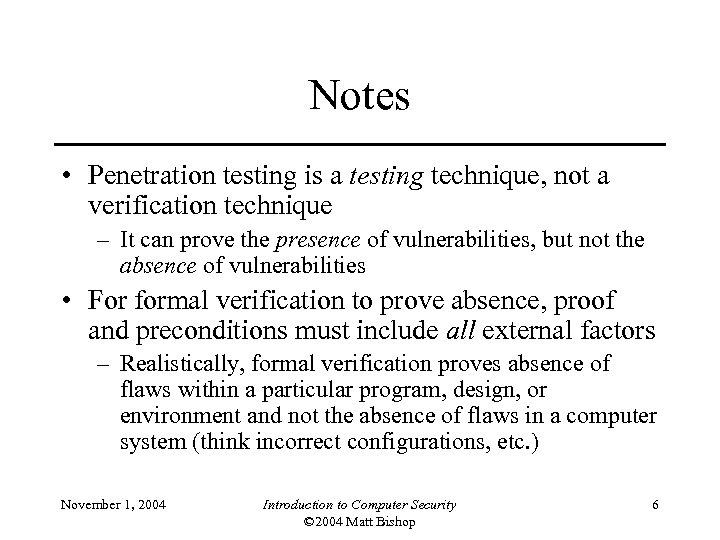Notes • Penetration testing is a testing technique, not a verification technique – It