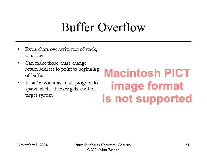 Buffer Overflow • • • Extra chars overwrite rest of stack, as shown Can