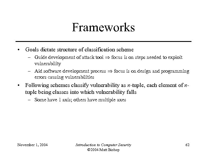 Frameworks • Goals dictate structure of classification scheme – Guide development of attack tool