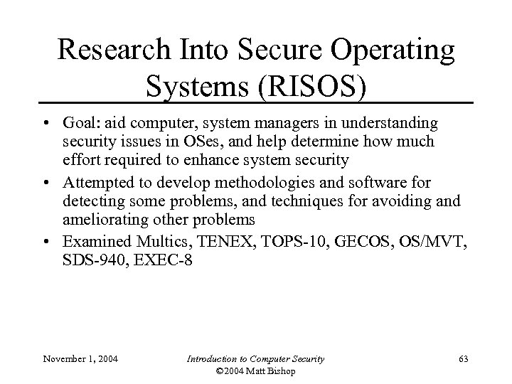 Research Into Secure Operating Systems (RISOS) • Goal: aid computer, system managers in understanding