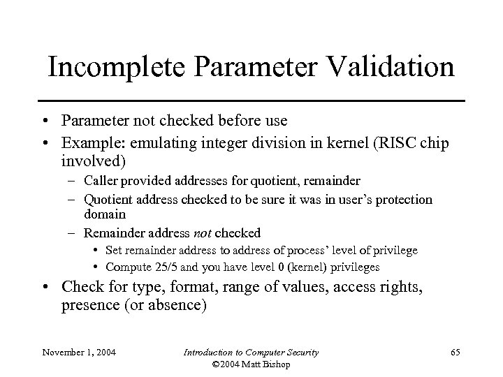 Incomplete Parameter Validation • Parameter not checked before use • Example: emulating integer division