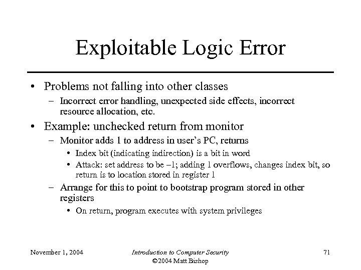 Exploitable Logic Error • Problems not falling into other classes – Incorrect error handling,