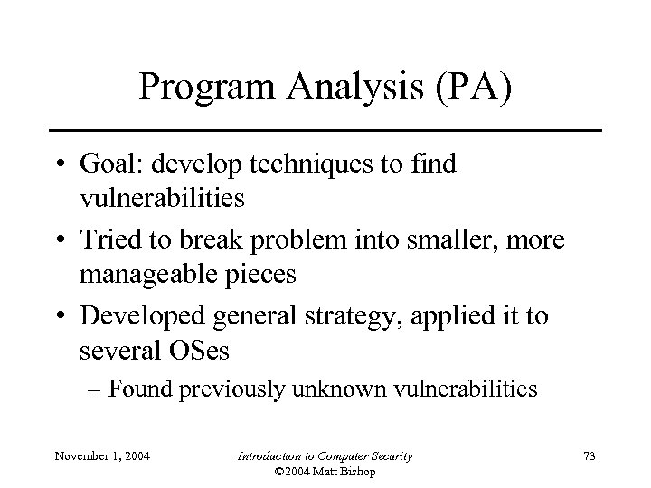 Program Analysis (PA) • Goal: develop techniques to find vulnerabilities • Tried to break