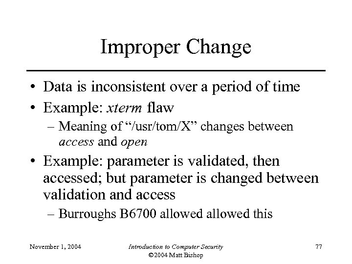 Improper Change • Data is inconsistent over a period of time • Example: xterm