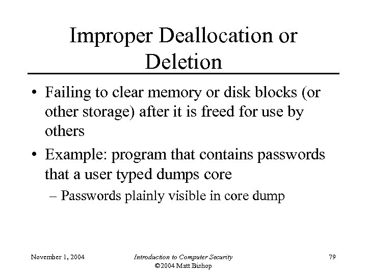 Improper Deallocation or Deletion • Failing to clear memory or disk blocks (or other