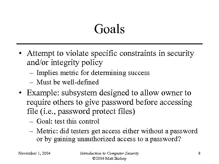 Goals • Attempt to violate specific constraints in security and/or integrity policy – Implies