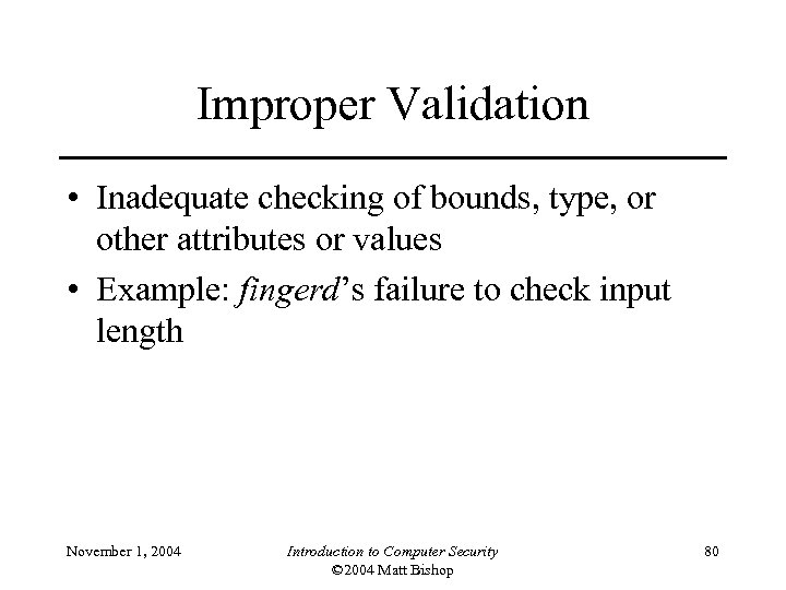 Improper Validation • Inadequate checking of bounds, type, or other attributes or values •
