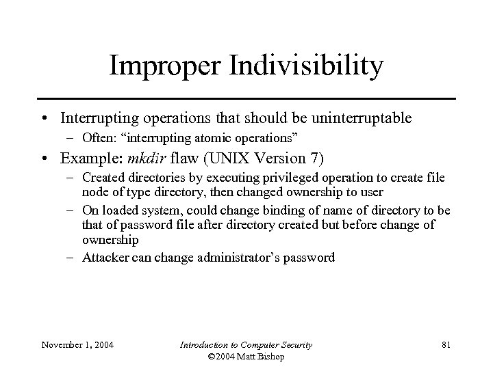 """Improper Indivisibility • Interrupting operations that should be uninterruptable – Often: """"interrupting atomic operations"""""""