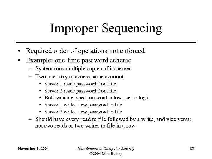 Improper Sequencing • Required order of operations not enforced • Example: one-time password scheme