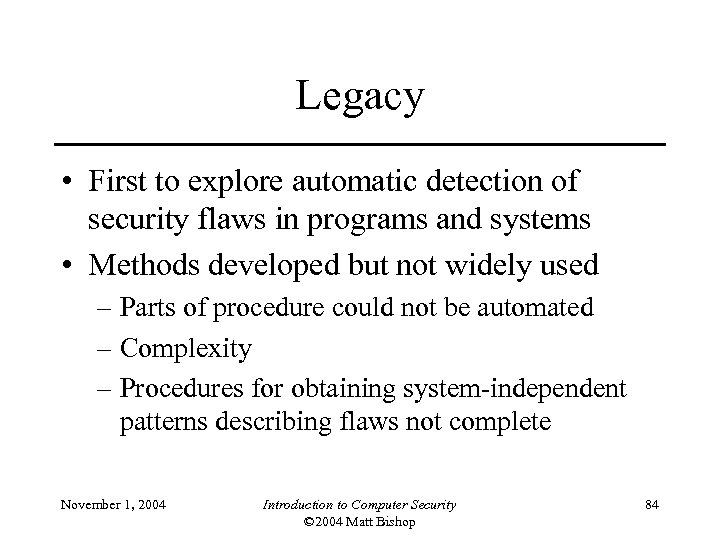 Legacy • First to explore automatic detection of security flaws in programs and systems