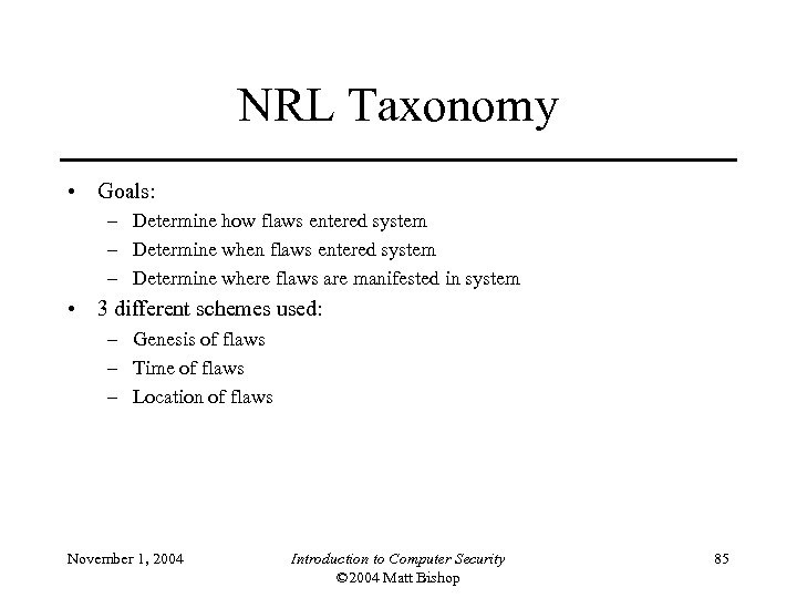 NRL Taxonomy • Goals: – Determine how flaws entered system – Determine when flaws