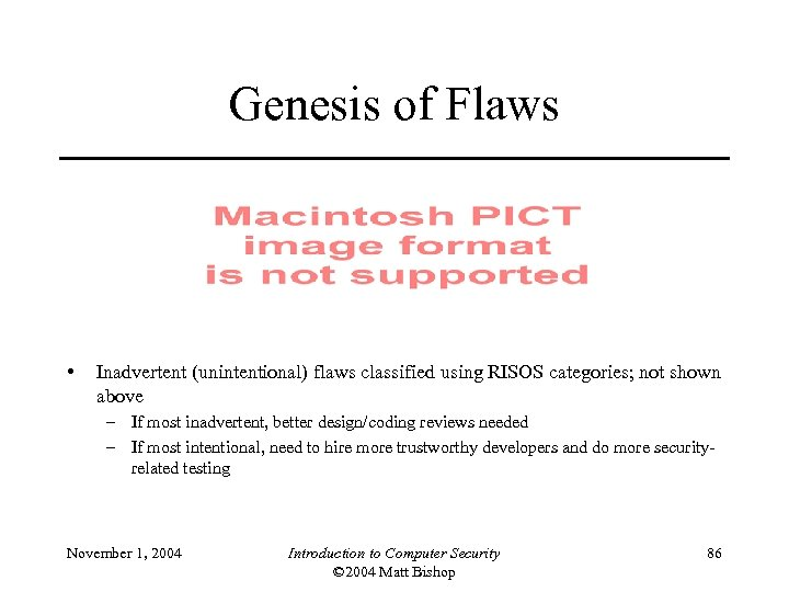 Genesis of Flaws • Inadvertent (unintentional) flaws classified using RISOS categories; not shown above