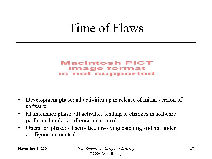Time of Flaws • Development phase: all activities up to release of initial version