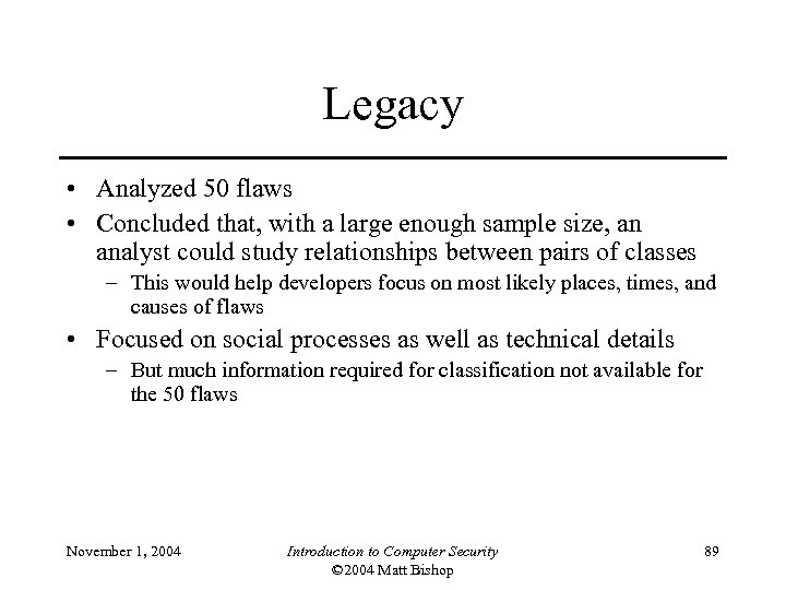 Legacy • Analyzed 50 flaws • Concluded that, with a large enough sample size,