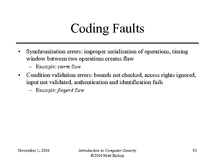 Coding Faults • Synchronization errors: improper serialization of operations, timing window between two operations