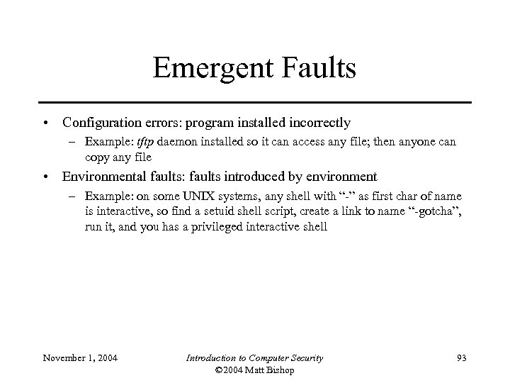Emergent Faults • Configuration errors: program installed incorrectly – Example: tftp daemon installed so