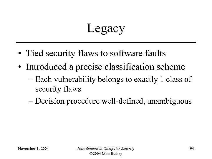 Legacy • Tied security flaws to software faults • Introduced a precise classification scheme